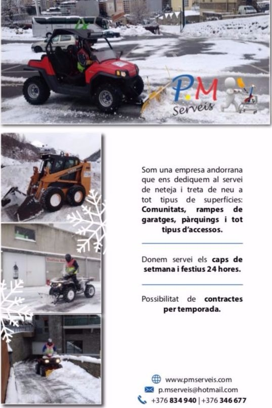 NETEJA DE NEU Andorra servei de retirada de neu de camins particulars, accessos a xalets, pàrquings, rampes d'accés d'entrada o sortida de comunitats de veïns, de carreteres d'Andorra, accessos Espanya i accessos França, aparcaments, vials i camins interiors. PM SERVEIS TREBALLS DE NEU té una dilatada experiència en treballs de treta de neu, amb una diversitat de maquinària i complements. Realitzant la neteja de grans espais com els pàrquings privats i comunitaris a Andorra, neteges d'accessos a Comunitats, neteja de carrers privats no atesos pels Comuns de la zona, també fem obertures de pistes forestals per facilitar l'accés a tots els privats que desitjant accedir a les seves Bordes o finques, accés a repetidors de TV i nuclis de serveis de producció hidroelèctrica. PM SERVEIS, aquest mes d'octubre ja té a punt l'operatiu de treta de neu amb la finalitat de reduir el màxim el temps la neteja de tots els accessos d' aparcaments privats de tot Andorra, tot els accessos a finques de privats o entrades i sortides de zones privades per poder garantir la mobilitat dels nostres clients a tot Andorra durant els mesos més freds. Un any més, PM SERVEIS recorda que la treta de neu és una tasca compartida on la conscienciació de la ciutadania és imprescindible per poder garantir el bon veïnatge a les parròquies Andorranes. En aquest sentit, el titular d'un immoble, comerç, hotel, restaurant, xalet o altre, està obligat a retirar la neu de la seva voravia i dels llosats susceptibles de dificultar el dia a dia. En aquesta línia, alguns Comuns posa'n a disposició dels ciutadans sacs de 25 kg de sal a un import de 3 euros, més o menys. A Encamp els veïns o usuaris interessats, podran pagar-los i recollir-los a l'aparcament del Arínsols d'Encamp. Pel que fa al Pas de la Casa, la taxa s'haurà de satisfer a tràmits i la recollida tindrà lloc l'aparcament del Bullidor. Pel que fa a les carreteres i aparcaments a Encamp, la treta de neu depèn directament del Comú d'Encamp. Només en c